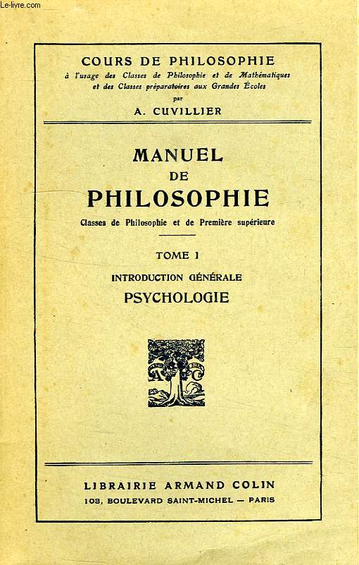MANUEL DE PHILOSOPHIE, A L'USAGE DES CLASSES DE PHILOSOPHIE ET DE 1re SUPERIEURE, TOME I, INTRODUCTION GENERALE, PSYCHOLOGIE