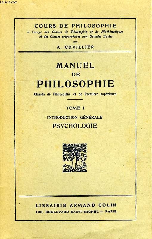 MANUEL DE PHILOSOPHIE, A L'USAGE DES CLASSES DE PHILOSOPHIE ET DE 1re SUPERIEURE, TOME I, INTRODUCTION GENERALE, PSYCHOLOGIE