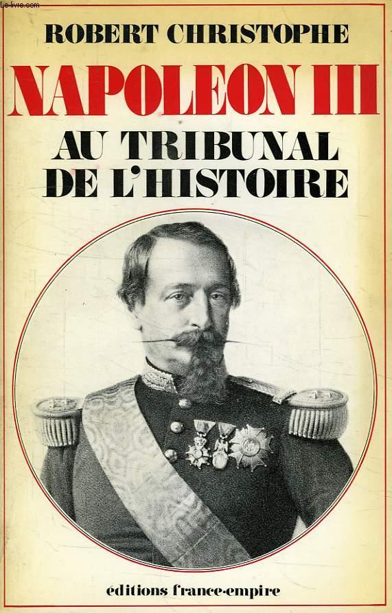NAPOLEON III, AU TRIBUNAL DE L'HISTOIRE