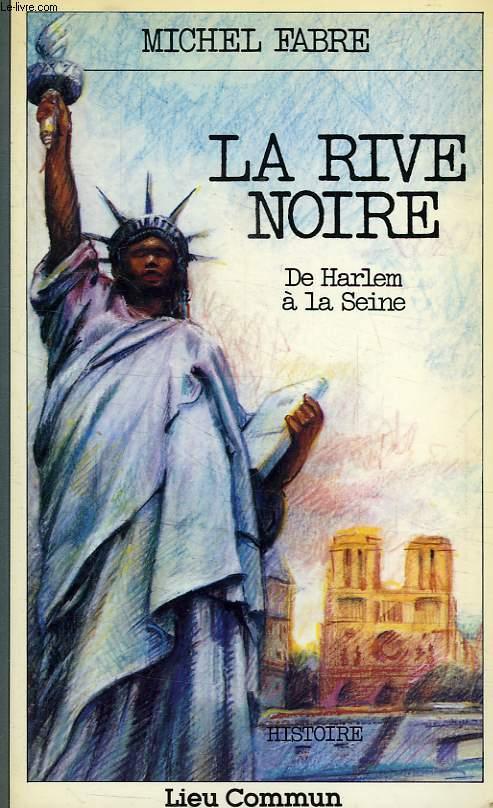 LA RIVE NOIRE, DE HARLEM A LA SEINE