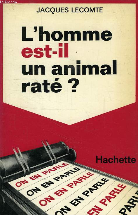L'HOMME EST-IL UN ANIMAL RATE ?