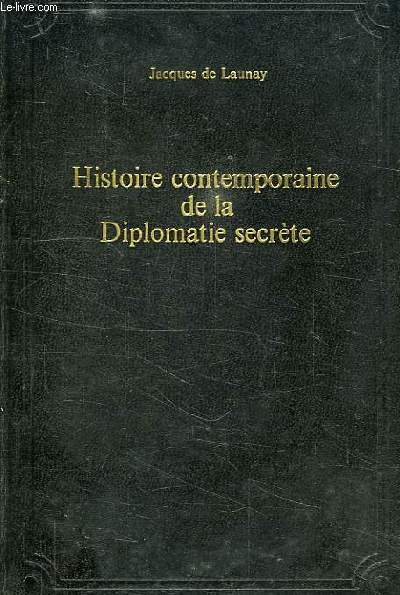 HISTOIRE CONTEMPORAINE DE LA DIPLOMATIE SECRETE, 1914-1945