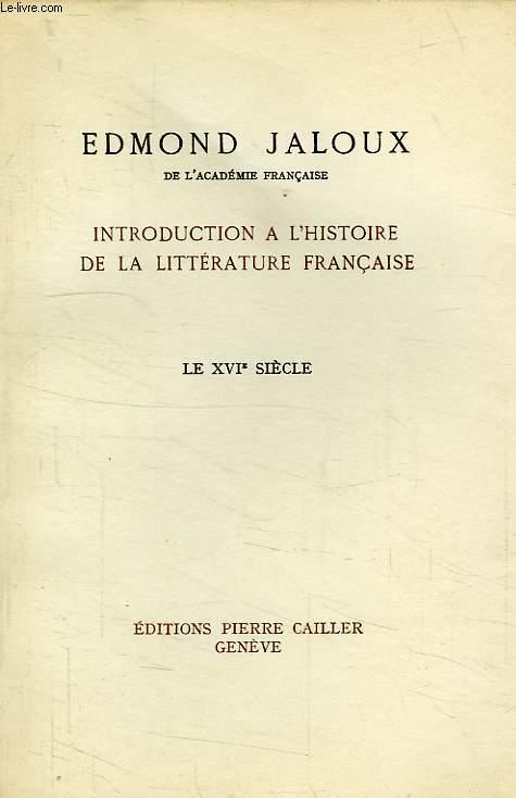 INTRODUCTION A L'HISTOIRE DE LA LITTERATURE FRANCAISE, LE XVIe SIECLE