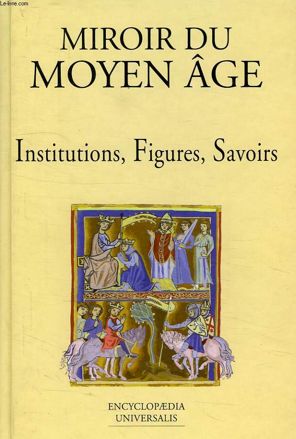 LE MOYEN AGE, 2. INSTITUTIONS, FIGURES, SAVOIRS