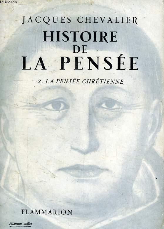 HISTOIRE DE LA PENSEE, TOME II, LA PENSEE CHRETIENNE, DES ORIGINES A LA FIN DU XVIe SIECLE