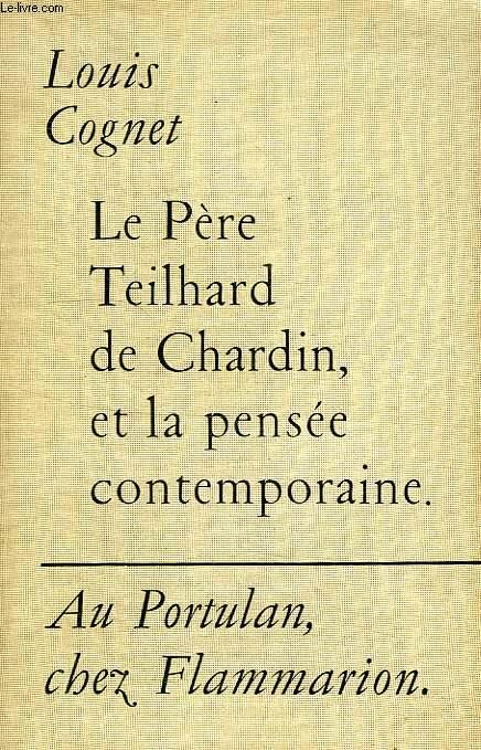 LE PERE TEILHARD DE CHARDIN ET LA PENSEE CONTEMPORAINE