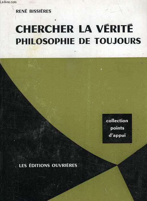 CHERCHER LA VERITE, PHILOSOPHIE DE TOUJOURS
