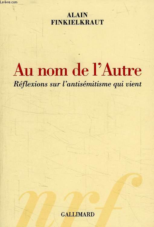 AU NOM DE L'AUTRE, REFLEXIONS SUR L'ANTISEMITISME QUI VIENT