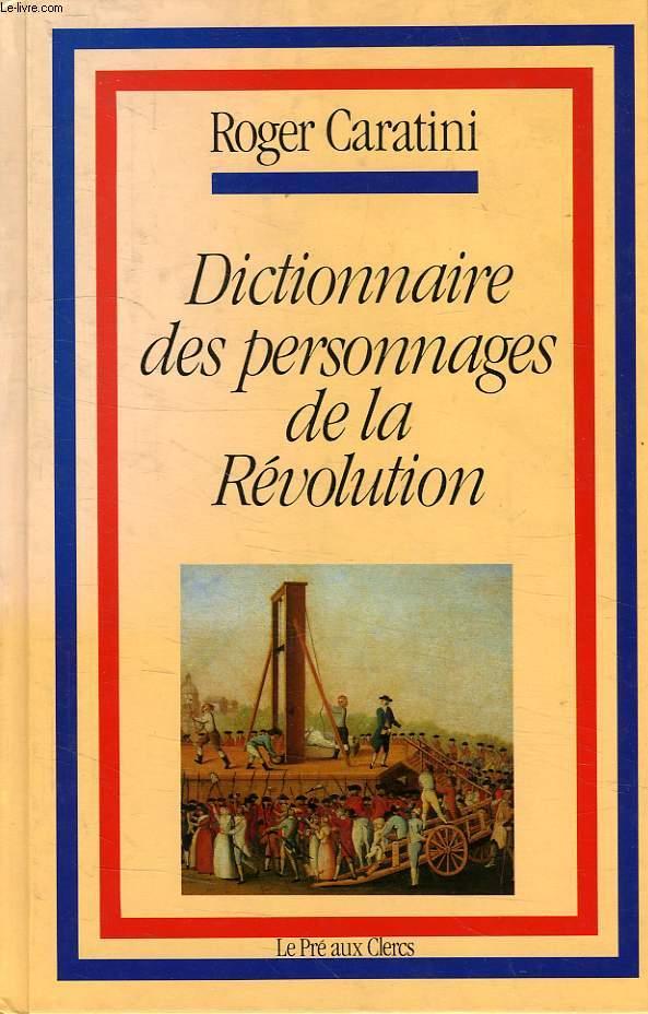 DICTIONNAIRE DES PERSONNAGES DE LA REVOLUTION