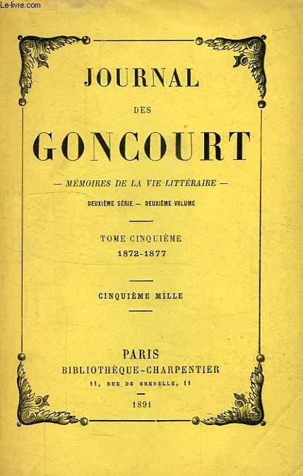 JOURNAL DES GONCOURT, MEMOIRES DE LA VIE LITTERAIRE, 2e SERIE, 2e VOLUME, TOME V, 1872-1877