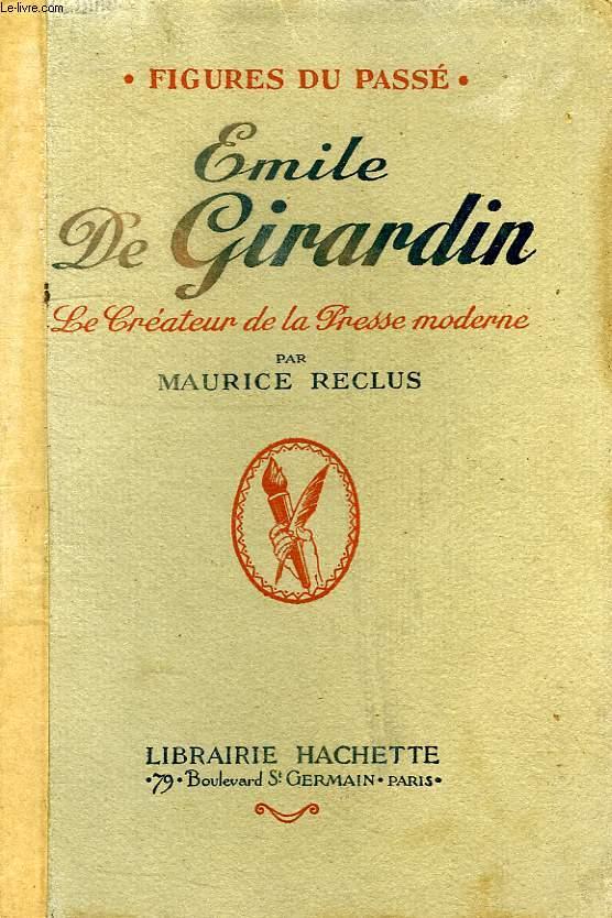 EMILE DE GIRARDIN, LE CREATEUR DE LA PRESSE MODERNE