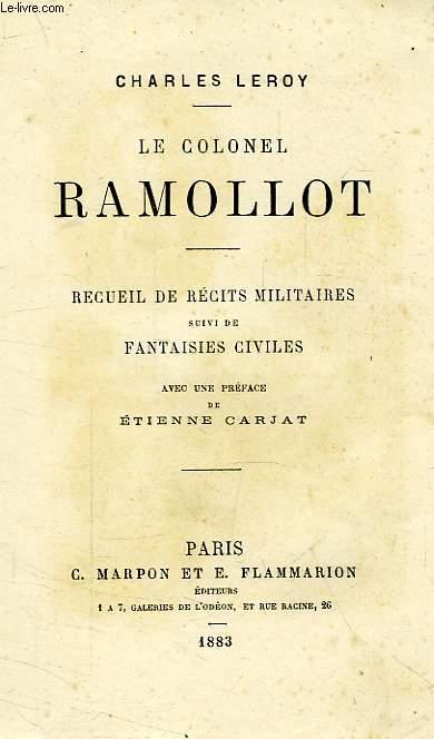 LE COLONEL RAMOLLOT, RECUEIL DE RECITS MILITAIRES, SUIVI DE FANTAISIES CIVILES