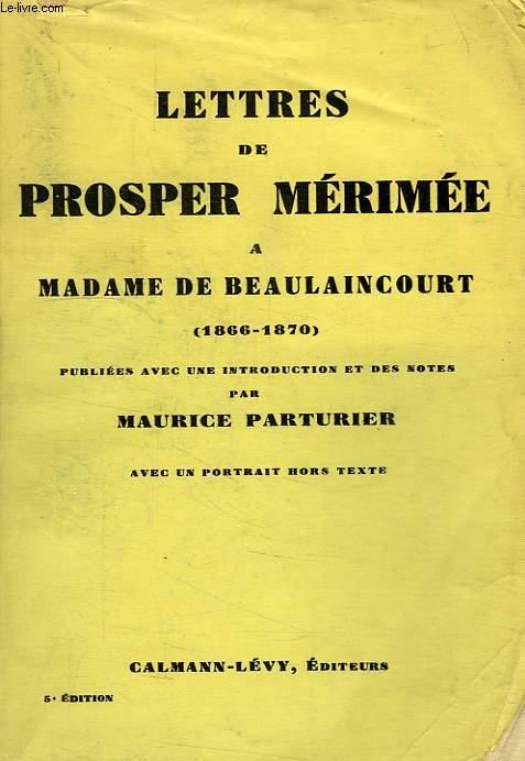 LETTRES DE PROSPER MERIMEE A MADAME DE BEAULAINCOURT (1866-1870)
