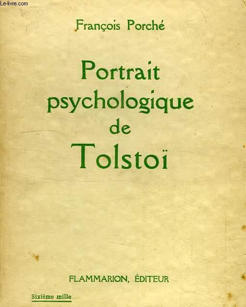 PORTRAIT PSYCHOLOGIQUE DE TOLSTOI (DE LA NAISSANCE A LA MORT), 1828-1910