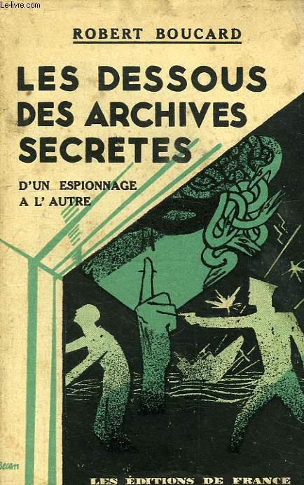 LES DESSOUS DES ARCHIVES SECRETES, D'UN ESPIONNAGE A L'AUTRE