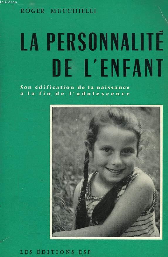 LA PERSONNALITE DE L'ENFANT, SON EDIFICATION DE LA NAISSANCE A LA FIN DE L'ADOLESCENCE