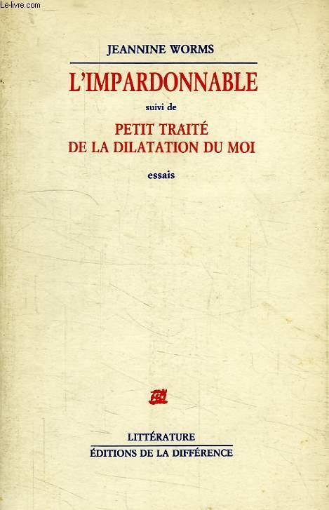 L'IMPARDONNABLE, SUIVI DE PETIT TRAITE DE LA DILATATION DU MOI