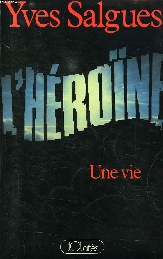 L'HEROINE, UNE VIE