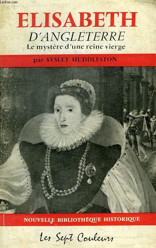 ELISABETH D'ANGLETERRE, LE SECRET D'UNE REINE VIERGE