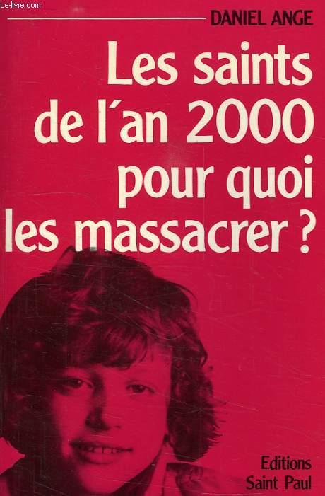 LES SAINTS DE L'AN 2000 POUR QUOI LES MASSACRER ?