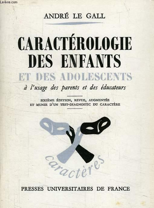 CARACTEROLOGIE DES ENFANTS ET DES ADOLESCENTS, A L'USAGE DES PARENTS ET DES EDUCATEURS