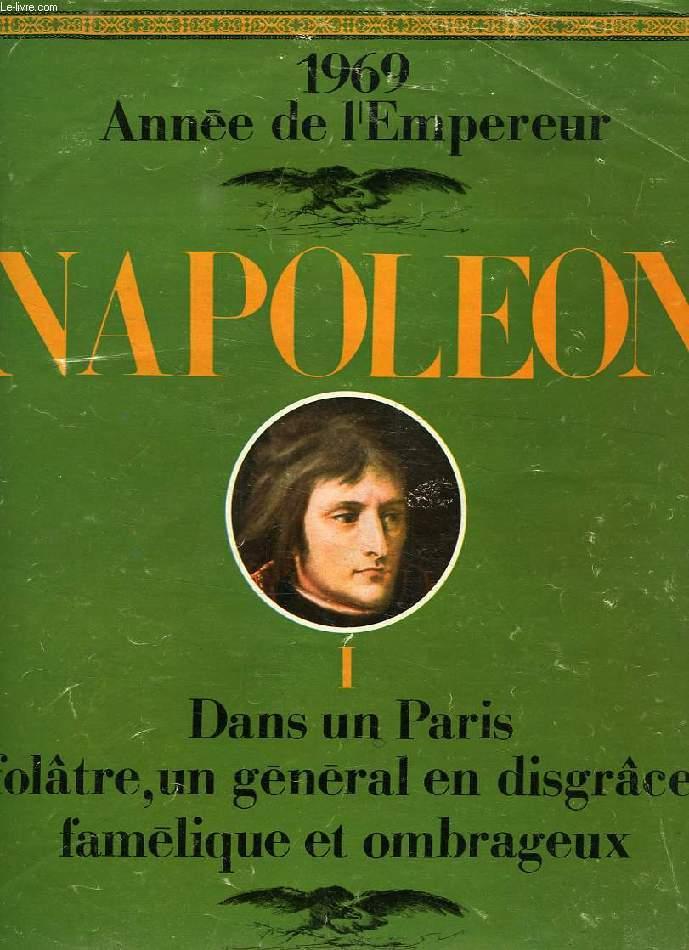 NAPOLEON, I, DANS UN PARIS FOLATRE, UN GENERAL EN DISGRACE, FAMELIQUE ET OMBRAGEUX
