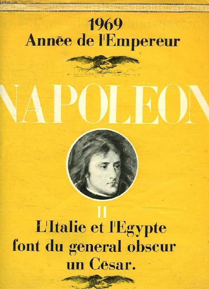NAPOLEON, II, L'ITALIE ET L'EGYPTE FONT DU GENERAL OBSCUR UN CESAR