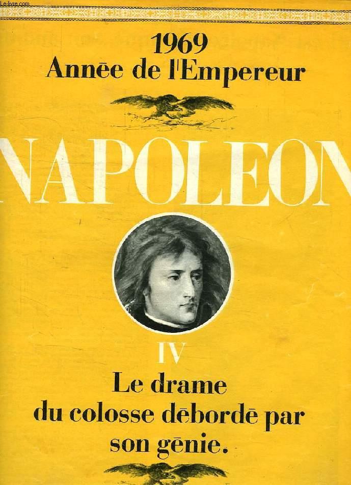 NAPOLEON, IV, LE DRAME DU COLOSSE DEBORDE PAR SON GENIE
