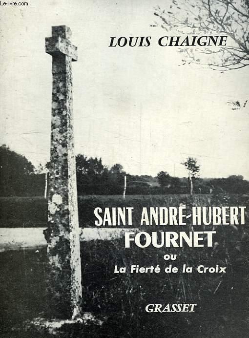 SAINT ANDRE-HUBERT FOURNET, OU LA FIERTE DE LA CROIX