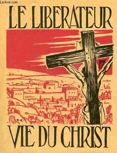 LE LIBERATEUR, VIE DE JESUS-CHRIST