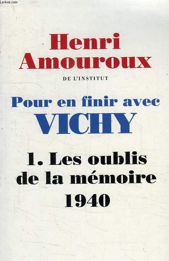 POUR EN FINIR AVEC VICHY, TOME 1, LES OUBLIS DE LA MEMOIRE, 1940