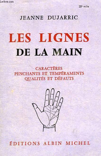 CARACTERES, PENCHANTS ET TEMPERAMENTS, QUALITES ET DEFAUTS, D'APRES LES LIGNES DE LA MAIN