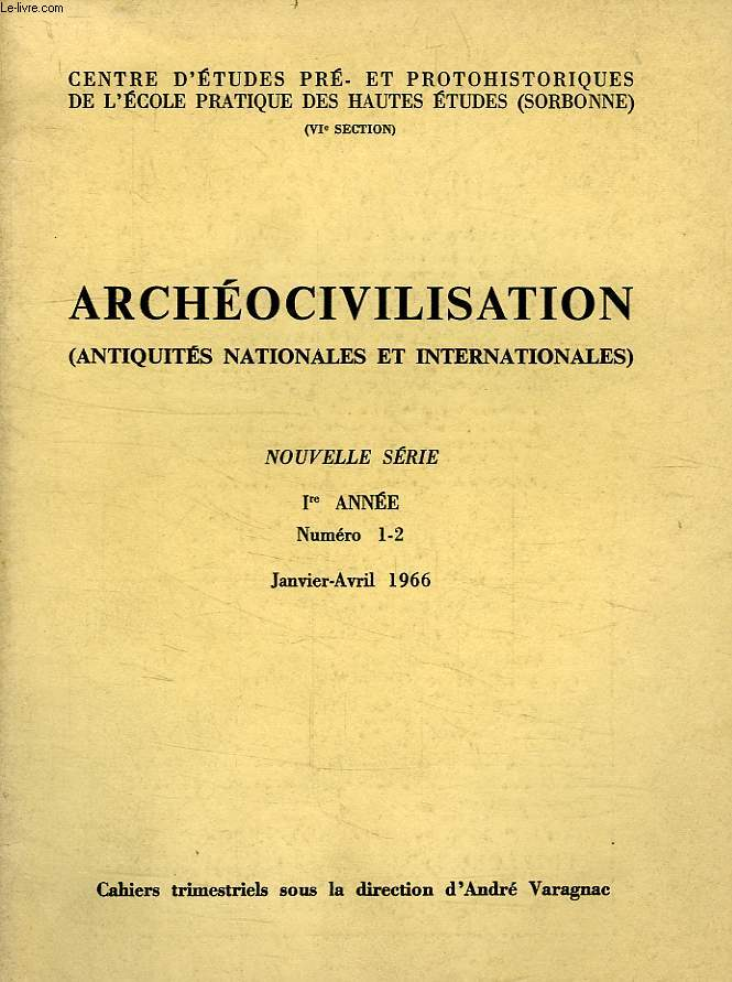 ARCHEOCIVILISATION, ANTIQUITES NATIONALES ET INTERNATIONALES, NOUVELLE SERIE, Ire ANNEE, N° 1-2, JAN.-AVRIL 1966