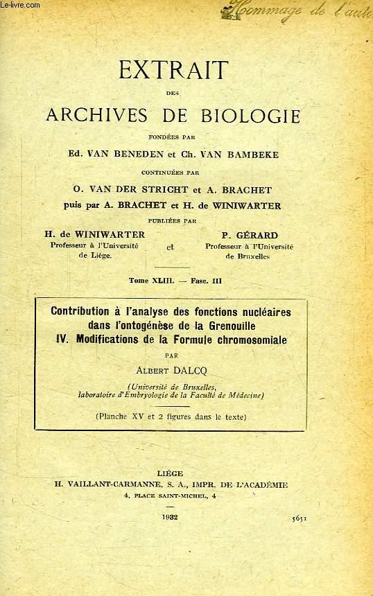 EXTRAIT DES ARCHIVES DE BIOLOGIE, TOME XLIII, CONTRIBUTION A L'ANALYSE DES FONCTIONS NUCLEAIRES DANS L'ONTOGENESE DE LA GRENOUILLE, IV. MODIFICATIONS DE LA FORMULE CHROMOSOMIALE