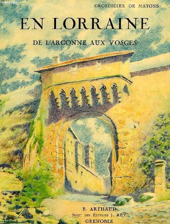 EN LORRAINE, DE L'ARGONNE AUX VOSGES