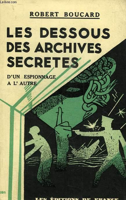 LES DESSOUS DES ARCHIVES SECRETES (D'UN ESPIONNAGE A L'AUTRE)