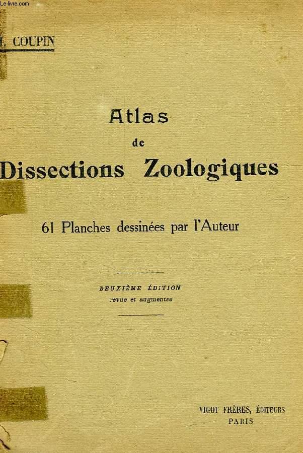 ATLAS DE DISSECTIONS ZOOLOGIQUES, MANUEL DE TRAVAUX PRATIQUES A L'USAGES DES CANDIDATS AU CERTIFICAT DE SCIENCES PHYSIQUES, CHIMIQUES ET NATURELLES (PCN, SPCN), A LA LICENCE ES SCIENCES NATURELLES, ETC.