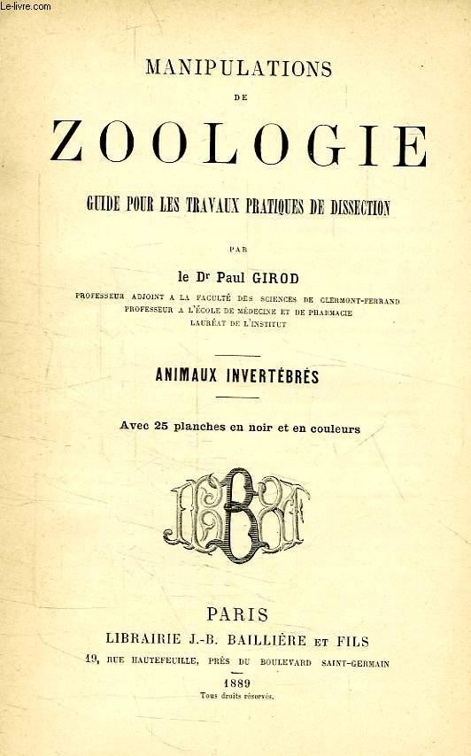 MANIPULATIONS DE ZOOLOGIE, GUIDE POUR LES TRAVAUX PRATIQUES DE DISSECTION, ANIMAUX INVERTEBRES
