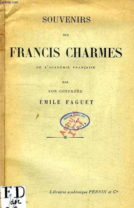 SOUVENIRS SUR FRANCIS CHARMES, DE L'ACADEMIE FRANCAISE