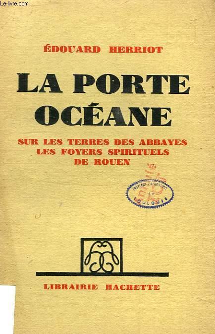 LA PORTE OCEANE, SUR LES TERRES DES ABBAYES, LES FOYERS SPIRITUELS DE ROUEN