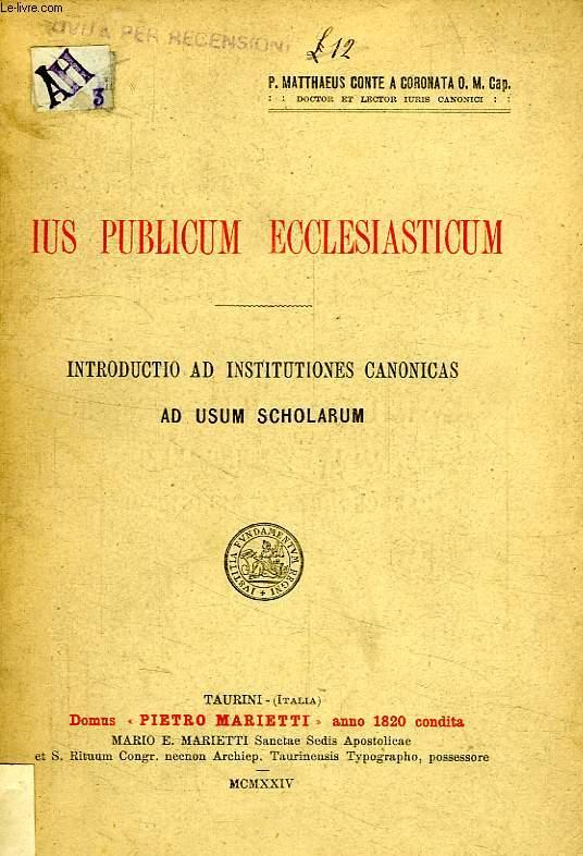 IUS PUBLICUM ECCLESIASTICUM, INTRODUCTIO AD INSTITUTIONES CANONICAS AD USUM SCHOLARUM