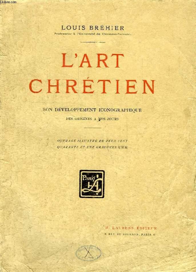 L'ART CHRETIEN, SON DEVELOPPEMENT ICONOGRAPHIQUE DES ORIGINES A NOS JOURS