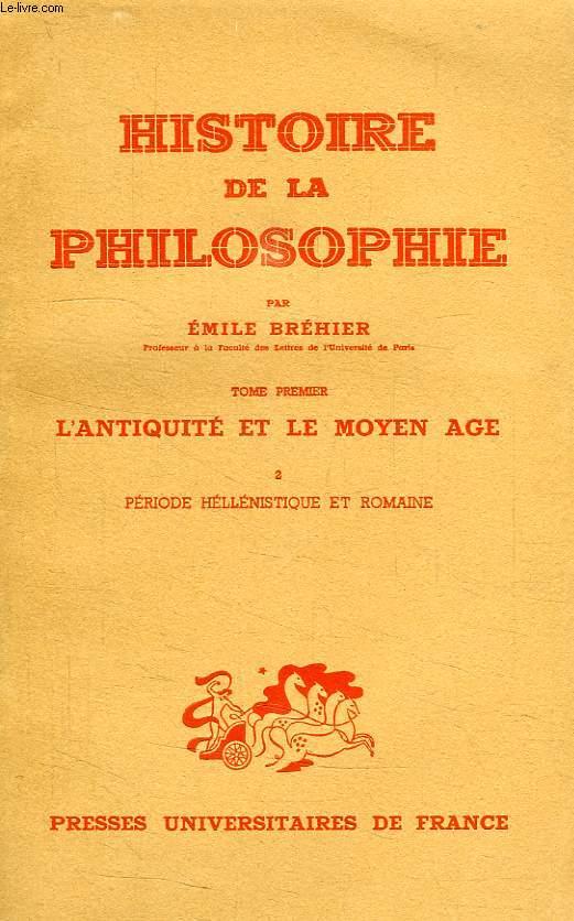 HISTOIRE DE LA PHILOSOPHIE, TOME I, L'ANTIQUITE ET LE MOYEN AGE, II, PERIODE HELLENISTIQUE ET ROMAINE
