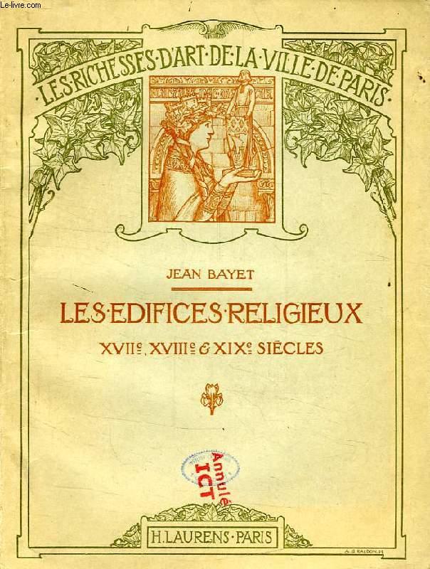 LES EDIFICES RELIGIEUX, XVIIe, XVIIIe, XIXe SIECLES