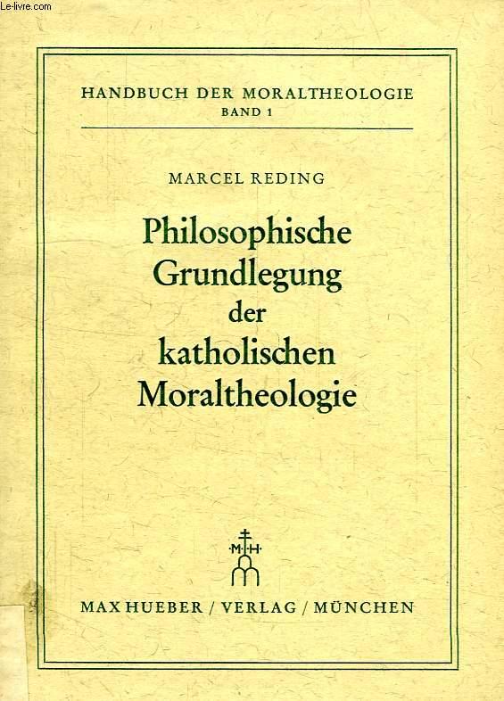 PHILOSOPHISCHE GRUNDLEGUNG DER KATOLISCHEN MORALTHEOLOGIE