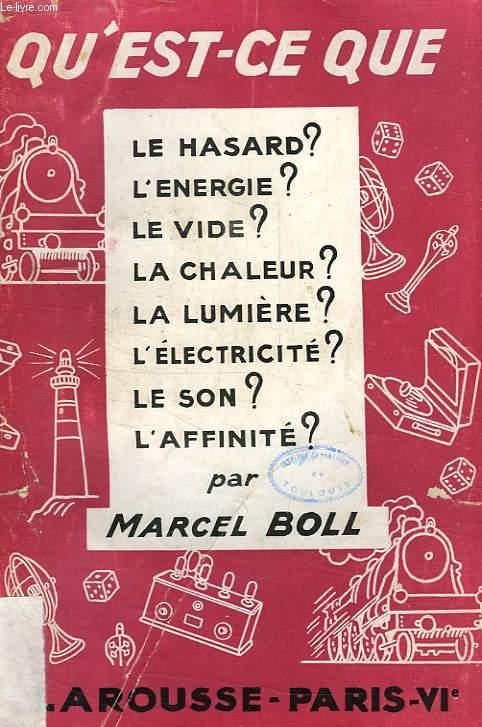 QU'EST-CE QUE: LE HASARD ? L'ENERGIE ? LE VIDE ? LA CHALEUR ? LA LUMIERE ? L'ELECTRICITE ? LE SON ? L'AFFINITE ?
