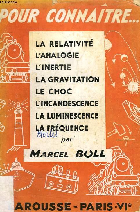 POUR CONNAITRE... LA RELATIVITE, L'ANALOGIE, L'INERTIE, LA GRAVITATION, LE CHOC, L'INCANDESCENCE, LA LUMINESCENCE, LA FREQUENCE