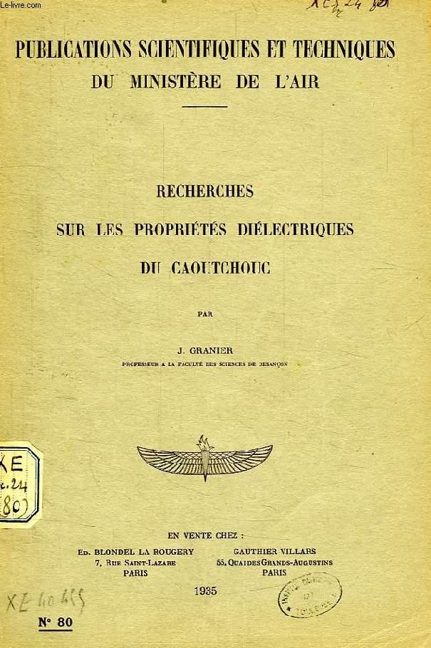 PUBLICATIONS SCIENTIFIQUES ET TECHNIQUES DU MINISTERE DE L'AIR 80, RECHERCHES SUR LES PROPRIETES DIELECTRIQUES DU CAOUTCHOUC