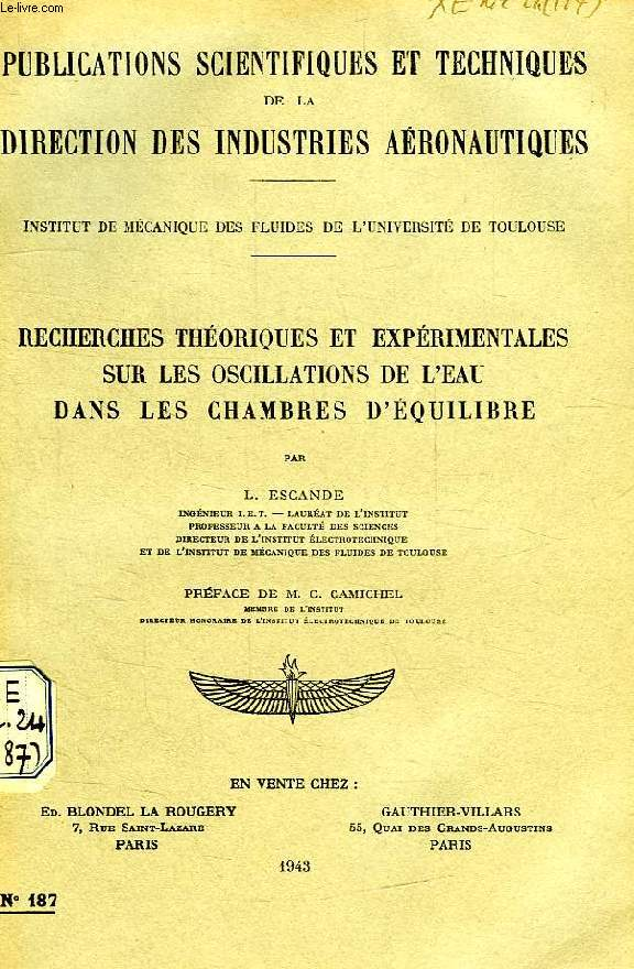 PUBLICATIONS SCIENTIFIQUES ET TECHNIQUES DE LA DIRECTION DES INDUSTRIES AERONAUTIQUES 187, RECHERCHES THEORIQUES ET EXPERIMENTALES SUR LES OSCILLATIONS DE L'EAU DANS LES CHAMBRES D'EQUILIBRE