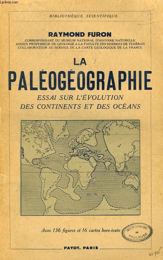 LA PALEOGRAPHIE, ESSAI SUR L'EVOLUTION DES CONTINENTS ET DES OCEANS